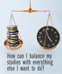 How can I balance my studies with everything else I want to do?