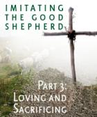 SP - Imitating the Good Sherpherd - part3 - Loving and Sacrificing
