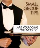 Are you doing too much for your small group?